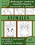 Dibular sobre cuadricula aprender a dibujar - Animales – Aprende a reproducir un modelo – y colorea tu dibujo – 42 dibujos – 5-12 anos: Libro infantil ... para niňos - formato grande 21.59 x 27.94cm