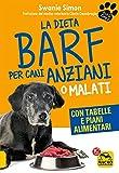 La Dieta Barf per Cani Anziani o Malati: Con tabelle e piani alimentari
