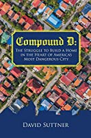Compound D: The Struggle to Build a Home in the Heart of America's Most Dangerous City