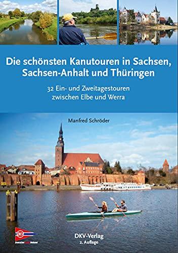 Die schönsten Kanu-Touren in Sachsen, Sachsen-Anhalt und Thüringen: Kanuwandertouren in Südostdeutschland (Top Kanu-Touren)