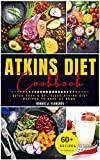 Atkins Diet cookbook: 60+ Quick Easy & Delicious Atkins Diet Recipes to Cook at Home Healthy for Beginners (English Edition)