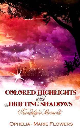 Colored Highlights And Drifting Shadows: Friendship's Moments