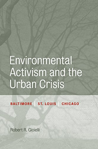Compare Textbook Prices for Environmental Activism and the Urban Crisis: Baltimore, St. Louis, Chicago Urban Life, Landscape and Policy Reprint Edition ISBN 9781439904664 by Gioielli, Robert