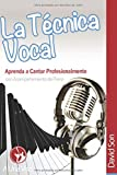 La Tecnica Vocal: Aprenda a cantar profesionalmente (con acompañamiento de piano): Volume 1...