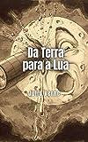 Da Terra para a Lua: Um romance futurista do grande Júlio Verne (Portuguese Edition)