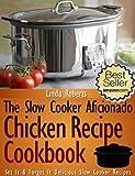 Slow Cooker Chicken - The Slow Cooker Aficionado Chicken Recipe Cookbook (The Slow Cooker Aficionado Recipe Cookbooks 1)