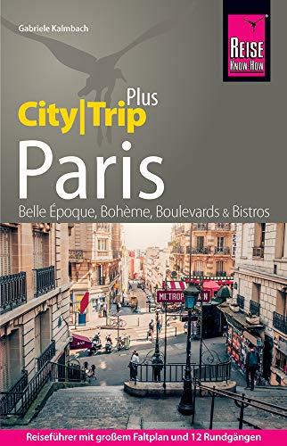 Reise Know-How Reiseführer Paris (CityTrip PLUS): mit Stadtplan und kostenloser Web-App. Touren durchs Zentrum und die Szeneviertel, Ausflüge in die Umgebung.
