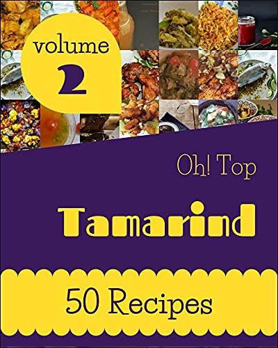 Oh! Top 50 Tamarind Recipes Volume 2: I Love Tamarind Cookbook! (English Edition)