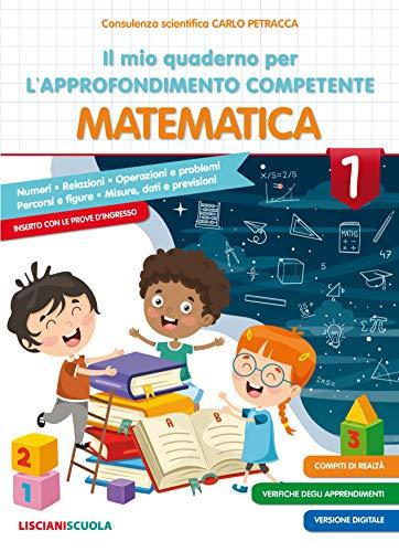 Il mio quaderno di approfondimento delle competenze. Matematica. Per la Scuola elementare (Vol. 1)