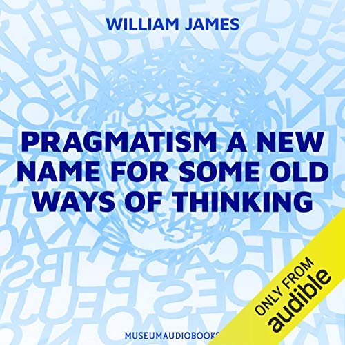 Pragmatism: A New Name for Some Old Ways of Thinking cover art