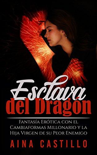 Esclava del Dragón: Fantasía Erótica con el Cambiaformas Millonario y la Hija Virgen de su Peor Enemigo (Novela de Romance, Erótica y Fantasía)