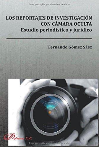 Los reportajes de investigación con cámara oculta. Estudio periodístico y jurídico.