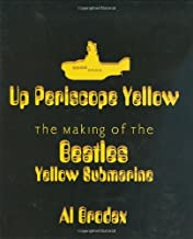 Up Periscope Yellow: The Making of the Beatles' Yellow Submarine: The Making of The