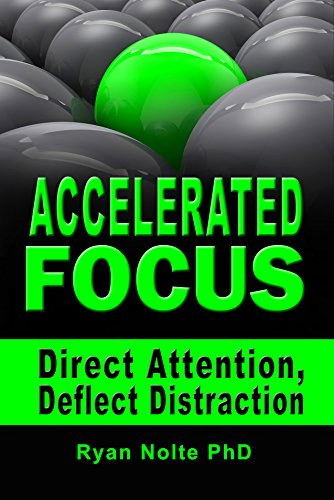 Accelerated Focus: Direct Attention Deflect Distraction (Increase Focus, Better Mind Control, Increase Attention and Stop Procrastinating) (English Edition)