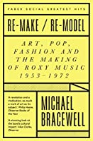Re-make/Re-model: The Art School Roots of Roxy Music (Faber Greatest Hits)