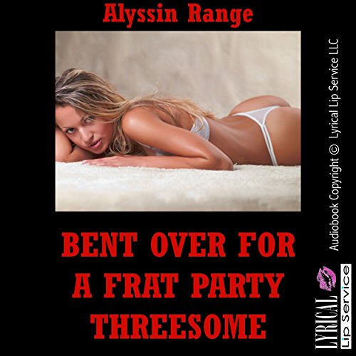 Bent Over for a Frat Party Threesome: A Barely Legal FFM Erotica Story audiobook cover art