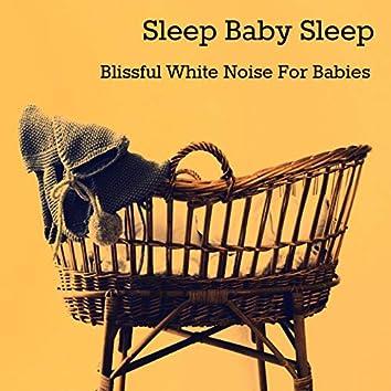 Sleep Baby Sleep - Blissful White Noise Music Sleeping Babies (feat. Baby Sleep Music) [Baby White Noise]