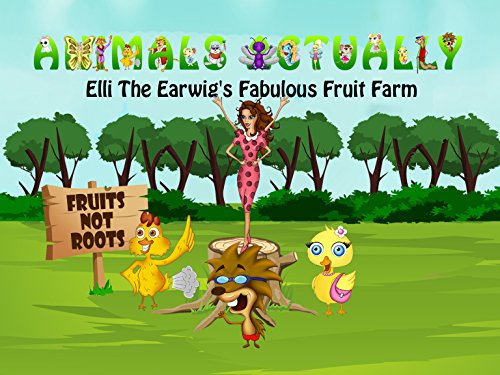 Elli The Earwig's Fabulous Fruit Farm (Animals Actually...