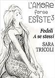 FEDELI A SE STESSI - L'Amore forse Esiste 3 (Italian Edition)