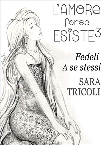 FEDELI A SE STESSI - L'Amore forse Esiste 3 eBook: Tricoli, Sara, Tricoli,  Laura: Amazon.it: Kindle Store