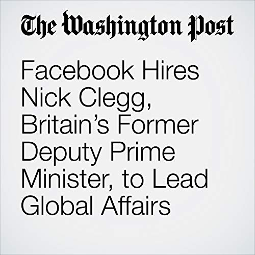 Facebook Hires Nick Clegg, Britain's Former Deputy Prime Minister, to Lead Global Affairs audiobook cover art