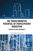 The Transformative Potential of Participatory Budgeting: Creating an Ideal Democracy (Routledge Research in Public Administration and Public Polic)