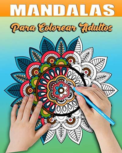 Mandalas Para Colorear Adultos: Libro De Colorear Para Adultos con 46 Mandalas Para Meditar | Mandalas Faciles y Complejos Para Personas Mayores y Niños | Hermoso Diseño Geométrico Mandalas y Flores
