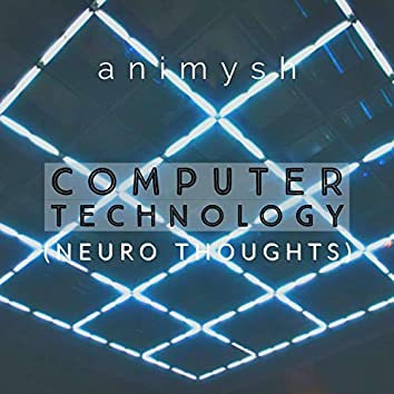 Computer Technology (Neuro Thoughts) [Extended Version]