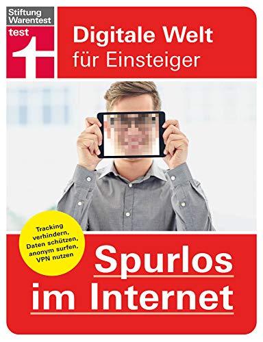 Spurlos im Internet: Tracking verhindern, Daten schützen, anonym surfen, VPN nutzen (Digitale Welt für Einsteiger)
