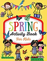 Spring Activity Book for Kids: Over 80 Fun Activity Worksheets for Kids ages 4-6, Coloring, Dot to Dot, Mazes, Tracing, Simple Math and More!