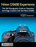 Nikon D5600 Experience - The Still Photography Guide to Operation and Image Creation with the Nikon D5600 (English Edition)