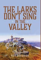 The Larks Don't Sing in the Valley