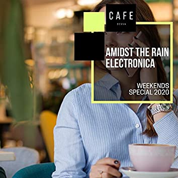 Amidst The Rain Electronica - Weekends Special 2020