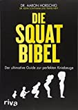 Die Squat-Bibel: Der ultimative Guide zur perfekten Kniebeuge