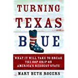 Turning Texas Blue: What It Will Take to Break the GOP Grip on America's Reddest State (English Edition)