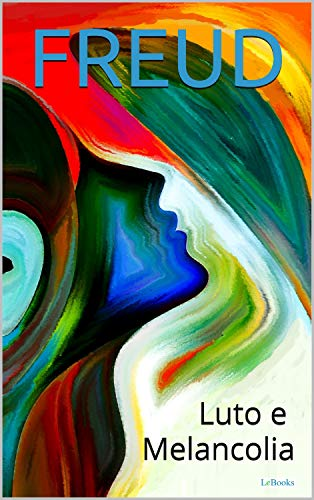 LUTO E MELANCOLIA (Freud Essencial)