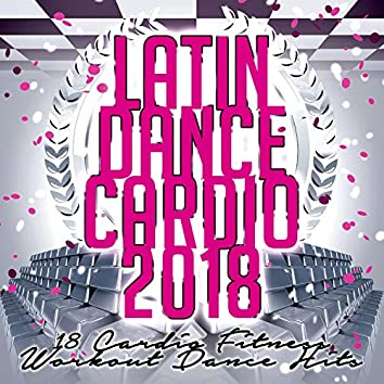 Latin Dance Cardio 2018 - 18 Cardio Fitness Workout Dance Hits