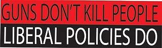 Guns Don't Kill People Liberal Policies Do Bumper Sticker Auto Decal Conservative Republican Pro Gun 2nd Amendment