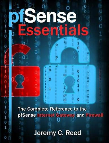 pfSense Essentials: The Complete Reference to the pfSense Internet Gateway and Firewall
