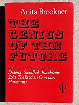 The Genius of the Future: Diderot, Stendhal, Baudelaire, Zola, the Brothers Goncourt, Huysmans : Essays in French Art Criticism 0714814970 Book Cover