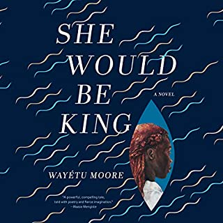 She Would Be King     A Novel              By:                                                                                                                                 Wayétu Moore                               Narrated by:                                                                                                                                 Wayétu Moore                      Length: 9 hrs and 38 mins     302 ratings     Overall 4.5