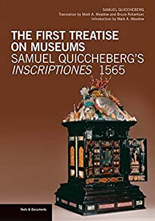 The First Treatise on Museums – Samuel Quiccheberg′s Inscriptiones, 1565