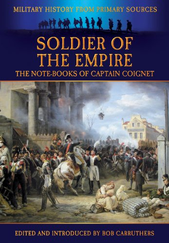 Soldier of the Empire: The Note-Books of Captain Coignet (Military History from Primary Sources)