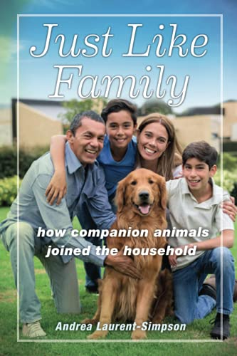 Compare Textbook Prices for Just Like Family: How Companion Animals Joined the Household Animals in Context  ISBN 9781479852628 by Laurent-Simpson, Andrea