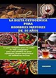 LA DIETA CETOGÉNICA PARA HOMBRES MAYORES DE 50 AÑOS: LA guía completa para un estilo de vida cetogénico , Para una pérdida de peso saludable, mayor longevidad. +65 deliciosas recetas