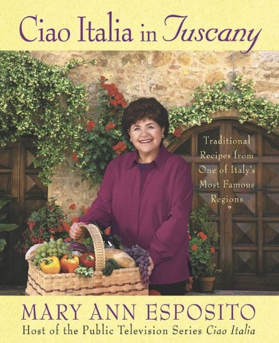 Ciao Italia in Tuscany: Traditional Recipes from One of Italy