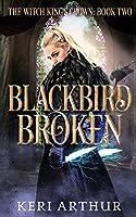 Blackbird Broken (The Witch King's Crown)