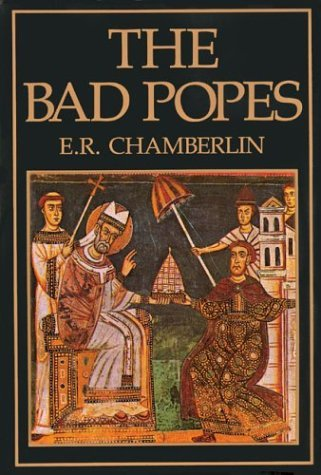 By E. R. Chamberlin The Bad Popes (2nd Second Edition) [Hardcover]