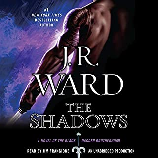 The Shadows     A Novel of the Black Dagger Brotherhood              Written by:                                                                                                                                 J. R. Ward                               Narrated by:                                                                                                                                 Jim Frangione                      Length: 22 hrs and 8 mins     9 ratings     Overall 4.7