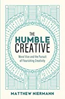The Humble Creative: Moral Vice and the Pursuit of Flourishing Creativity